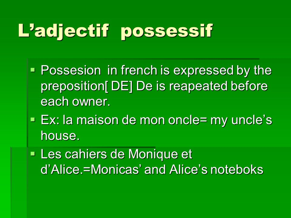 L'adjectif possessif Possesion in french is expressed by the preposition[ DE] De is reapeated before each owner.
